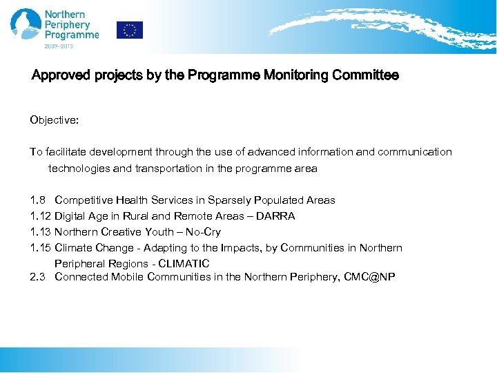 Approved projects by the Programme Monitoring Committee Objective: To facilitate development through the use
