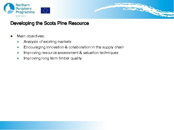 Developing the Scots Pine Resource l Main objectives: l Analysis of existing markets l