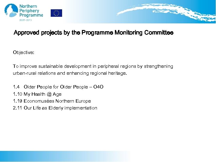 Approved projects by the Programme Monitoring Committee Objective: To improve sustainable development in peripheral