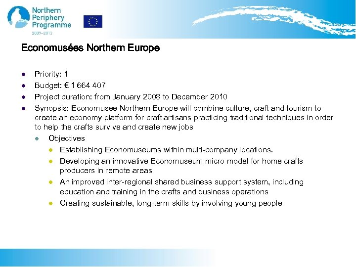 Economusées Northern Europe l l Priority: 1 Budget: € 1 664 407 Project duration:
