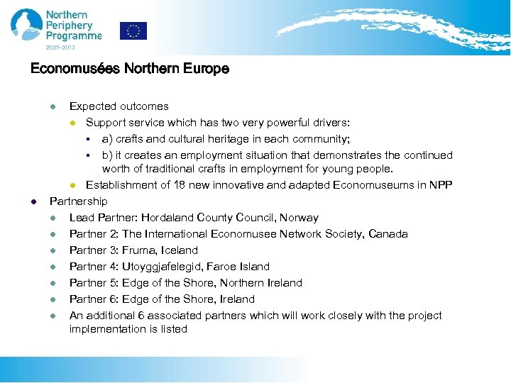 Economusées Northern Europe Expected outcomes l Support service which has two very powerful drivers: