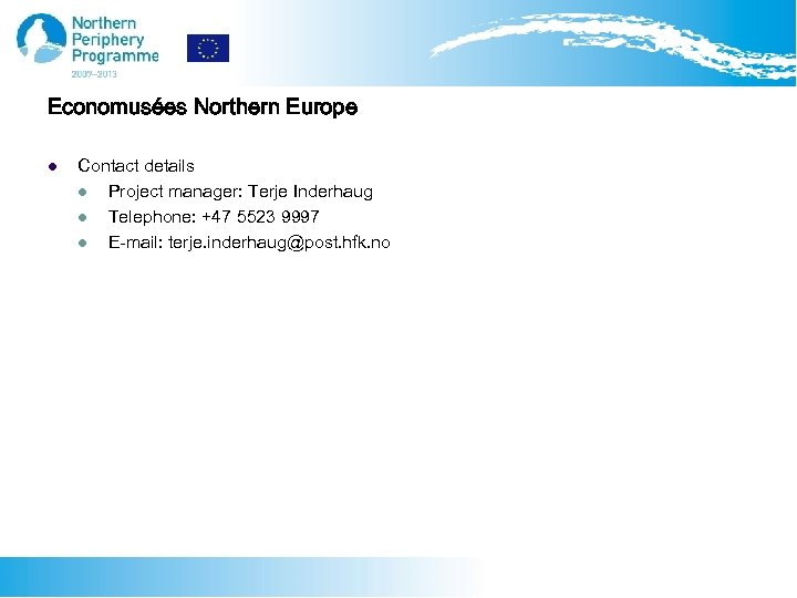 Economusées Northern Europe l Contact details l Project manager: Terje Inderhaug l Telephone: +47
