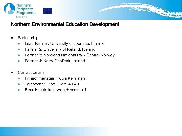 Northern Environmental Education Development l Partnership l Lead Partner: University of Joensuu, Finland l