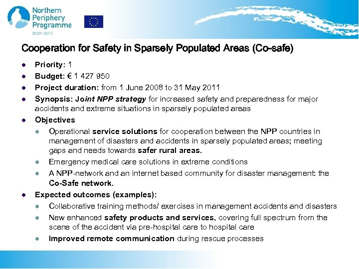 Cooperation for Safety in Sparsely Populated Areas (Co-safe) l l l Priority: 1 Budget: