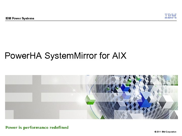 IBM Power Systems Power. HA System. Mirror for AIX © 2011 IBM Corporation
