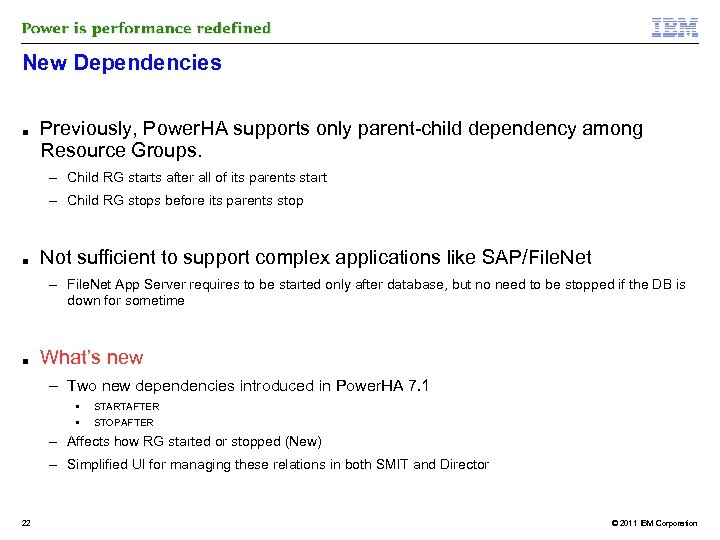 New Dependencies ■ Previously, Power. HA supports only parent-child dependency among Resource Groups. –