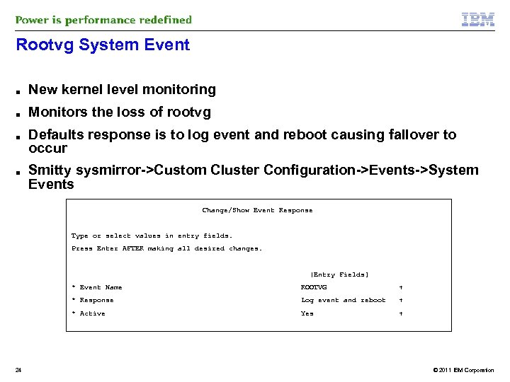 Rootvg System Event ■ New kernel level monitoring ■ Monitors the loss of rootvg