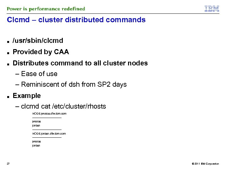 Clcmd – cluster distributed commands ■ /usr/sbin/clcmd ■ Provided by CAA ■ Distributes command