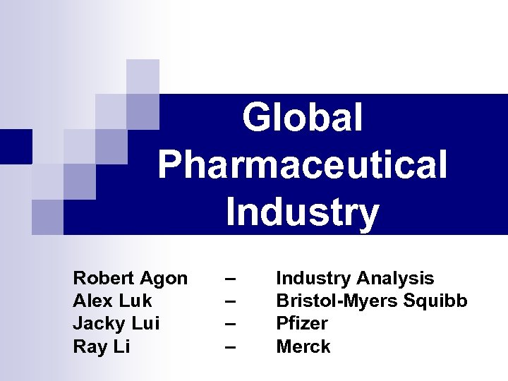 Global Pharmaceutical Industry Robert Agon Alex Luk Jacky Lui Ray Li – – Industry