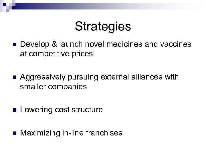 Strategies n Develop & launch novel medicines and vaccines at competitive prices n Aggressively