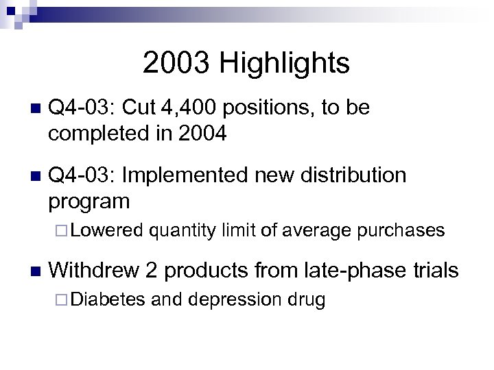 2003 Highlights n Q 4 -03: Cut 4, 400 positions, to be completed in