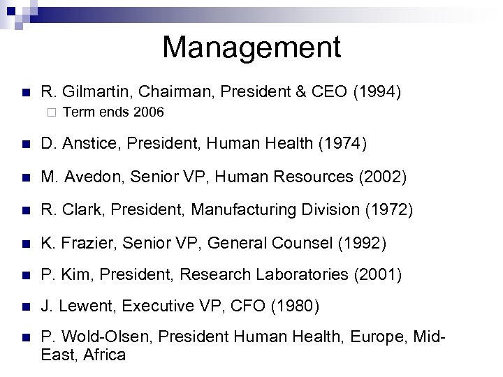 Management n R. Gilmartin, Chairman, President & CEO (1994) ¨ Term ends 2006 n
