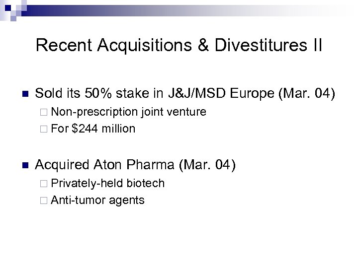 Recent Acquisitions & Divestitures II n Sold its 50% stake in J&J/MSD Europe (Mar.