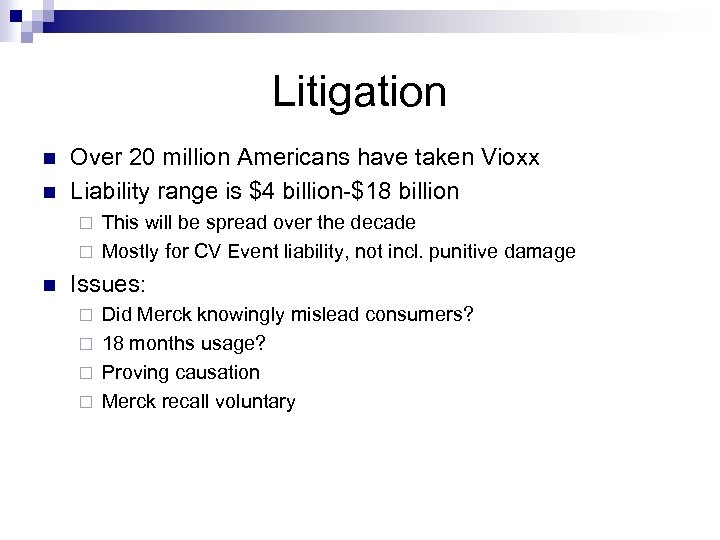 Litigation n n Over 20 million Americans have taken Vioxx Liability range is $4
