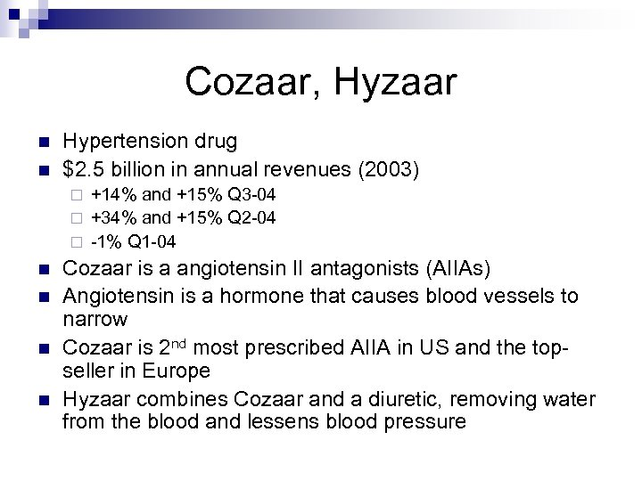 Cozaar, Hyzaar n n Hypertension drug $2. 5 billion in annual revenues (2003) +14%
