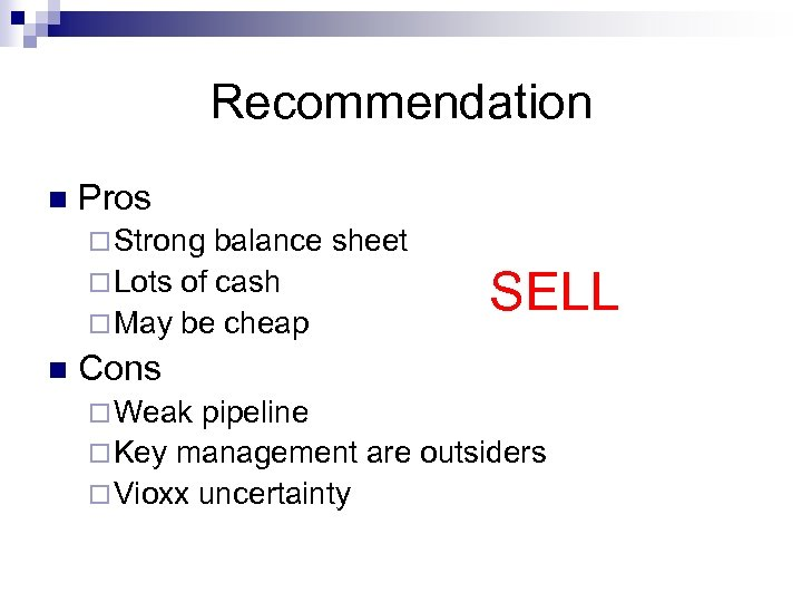 Recommendation n Pros ¨ Strong balance sheet ¨ Lots of cash ¨ May be