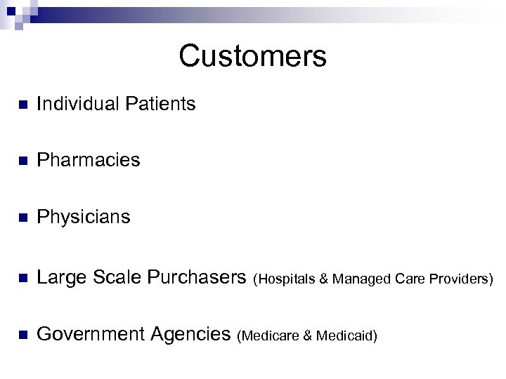 Customers n Individual Patients n Pharmacies n Physicians n Large Scale Purchasers (Hospitals &