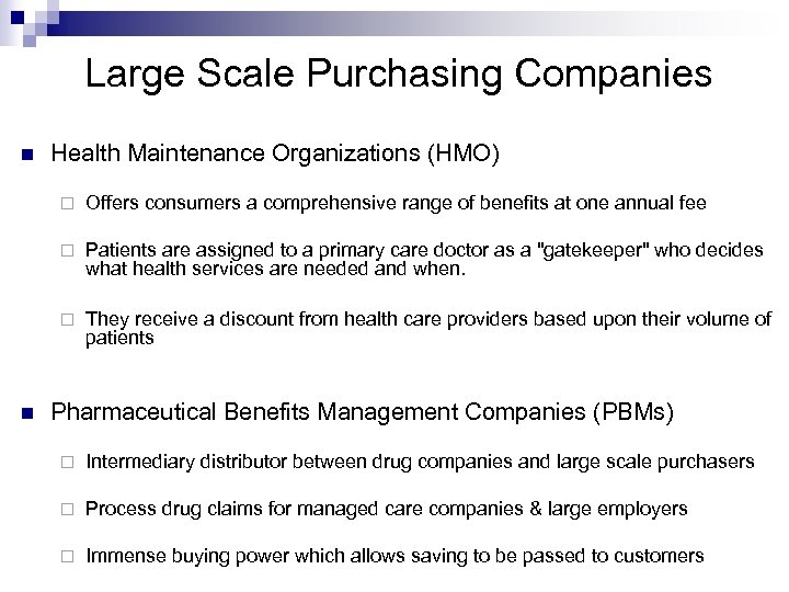 Large Scale Purchasing Companies n Health Maintenance Organizations (HMO) ¨ ¨ Patients are