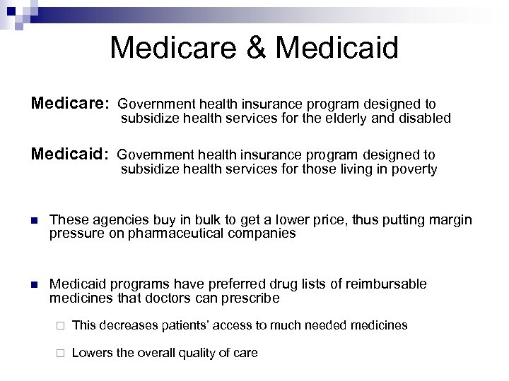 Medicare & Medicaid Medicare: Government health insurance program designed to subsidize health services for