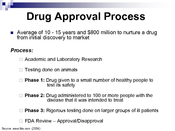 Drug Approval Process n Average of 10 - 15 years and $800 million to