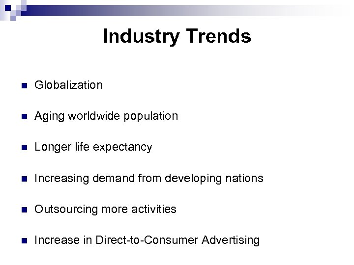 Industry Trends n Globalization n Aging worldwide population n Longer life expectancy n Increasing