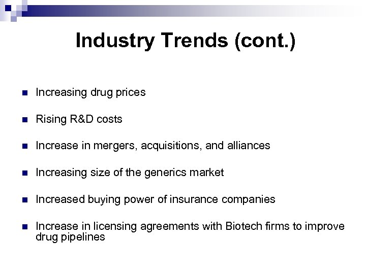 Industry Trends (cont. ) n Increasing drug prices n Rising R&D costs n Increase