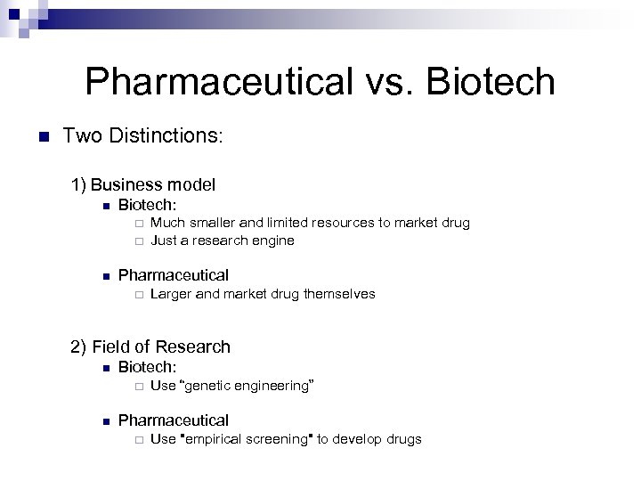 Pharmaceutical vs. Biotech n Two Distinctions: 1) Business model n Biotech: ¨ ¨ n