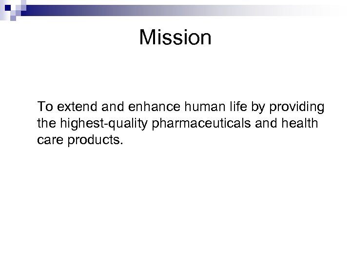 Mission To extend and enhance human life by providing the highest-quality pharmaceuticals and health