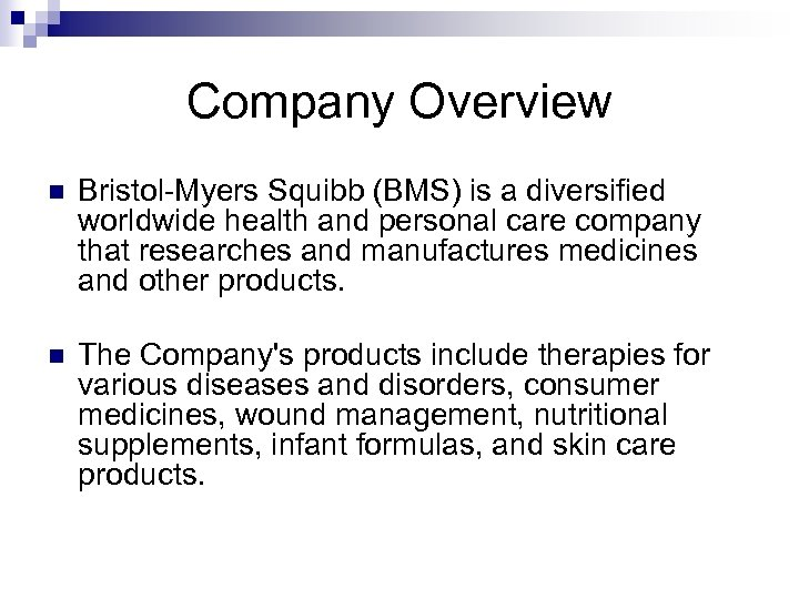 Company Overview n Bristol-Myers Squibb (BMS) is a diversified worldwide health and personal care