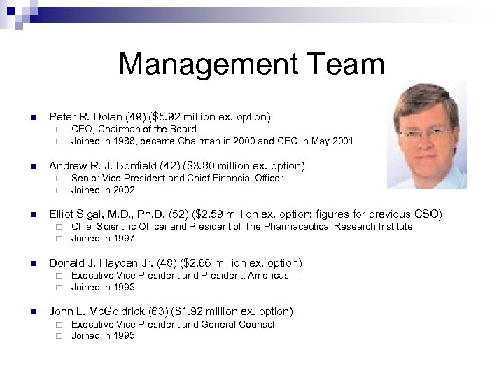 Management Team n Peter R. Dolan (49) ($5. 92 million ex. option) ¨ ¨