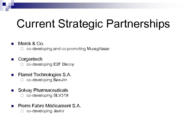 Current Strategic Partnerships n Merck & Co. ¨ n Corgentech ¨ n co-developing Basulin