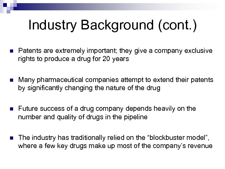 Industry Background (cont. ) n Patents are extremely important; they give a company exclusive