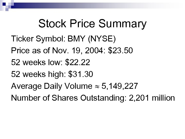 Stock Price Summary Ticker Symbol: BMY (NYSE) Price as of Nov. 19, 2004: $23.