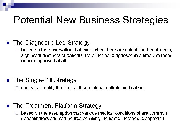 Potential New Business Strategies n The Diagnostic-Led Strategy ¨ n The Single-Pill Strategy ¨