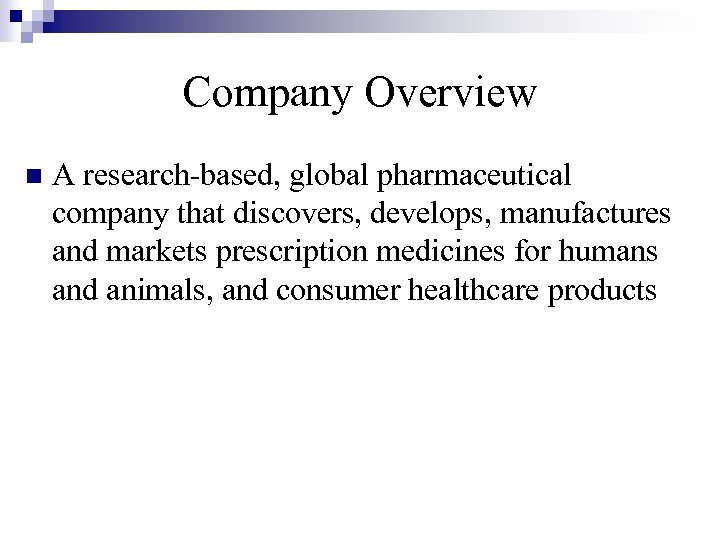 Company Overview n A research-based, global pharmaceutical company that discovers, develops, manufactures and markets