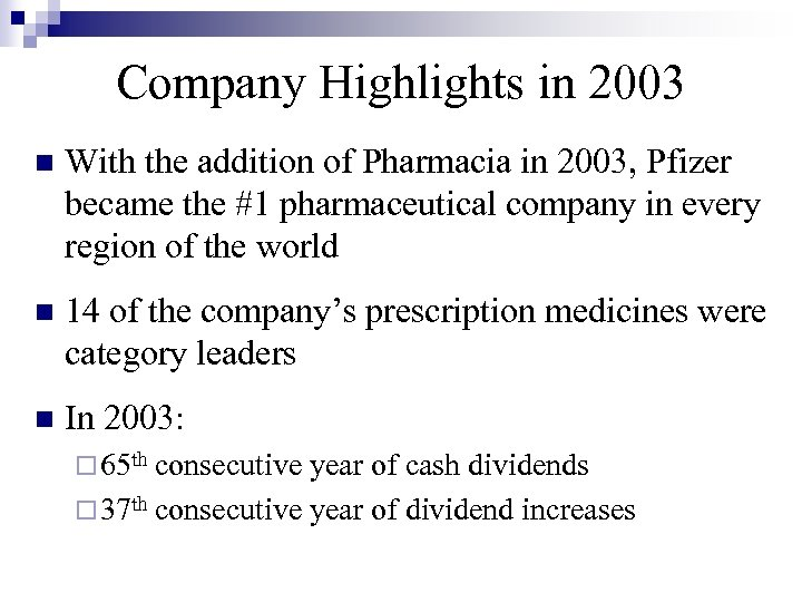 Company Highlights in 2003 n With the addition of Pharmacia in 2003, Pfizer became
