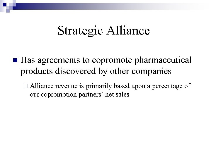 Strategic Alliance n Has agreements to copromote pharmaceutical products discovered by other companies ¨