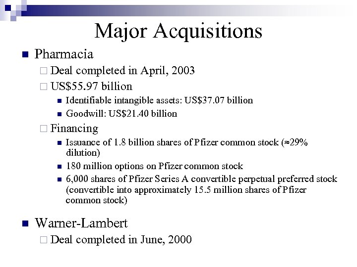 Major Acquisitions n Pharmacia ¨ Deal completed in April, 2003 ¨ US$55. 97 billion