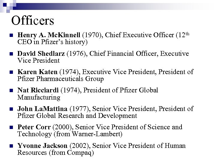 Officers n Henry A. Mc. Kinnell (1970), Chief Executive Officer (12 th CEO in
