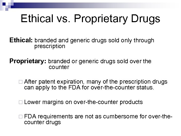 Ethical vs. Proprietary Drugs Ethical: branded and generic drugs sold only through prescription Proprietary: