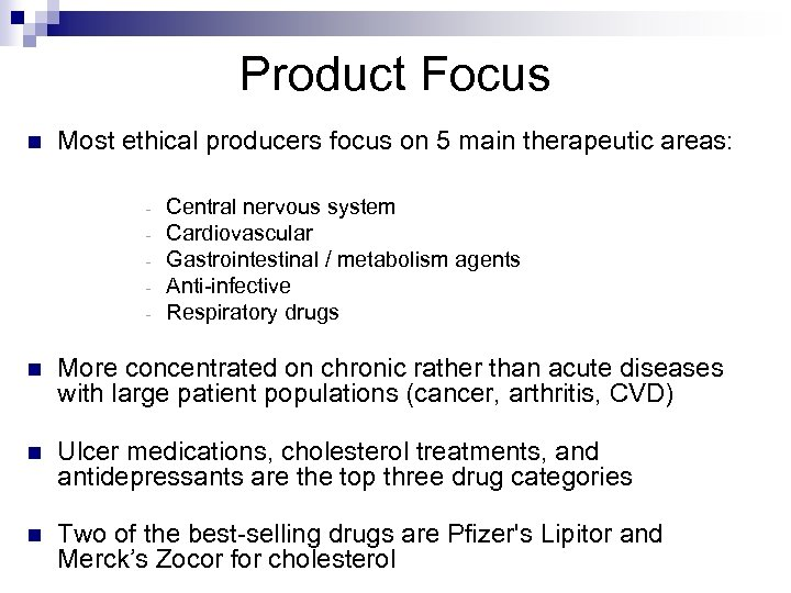 Product Focus n Most ethical producers focus on 5 main therapeutic areas: - Central