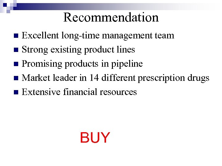 Recommendation Excellent long-time management team n Strong existing product lines n Promising products in