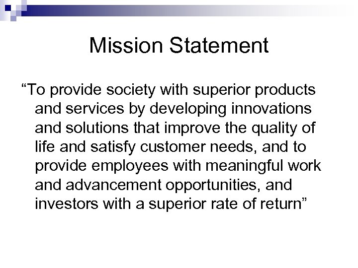 "Mission Statement ""To provide society with superior products and services by developing innovations and"