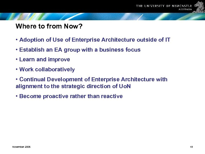 Where to from Now? • Adoption of Use of Enterprise Architecture outside of IT