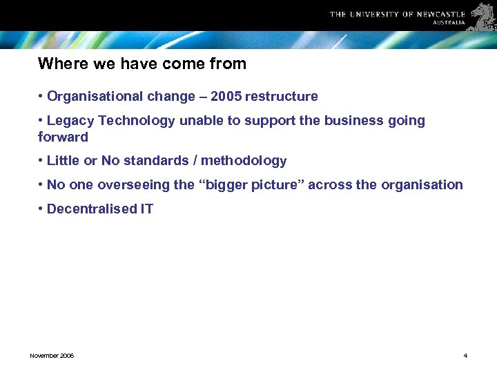Where we have come from • Organisational change – 2005 restructure • Legacy Technology