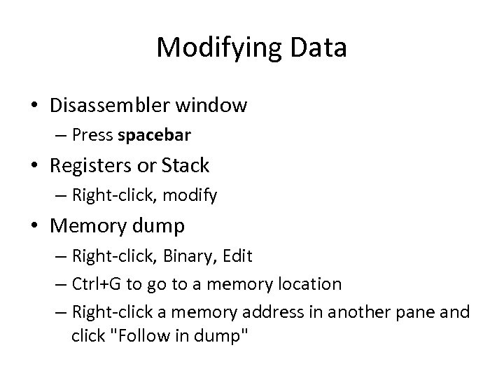 Modifying Data • Disassembler window – Press spacebar • Registers or Stack – Right-click,