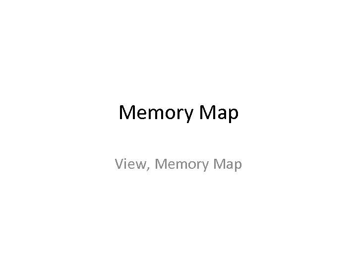 Memory Map View, Memory Map