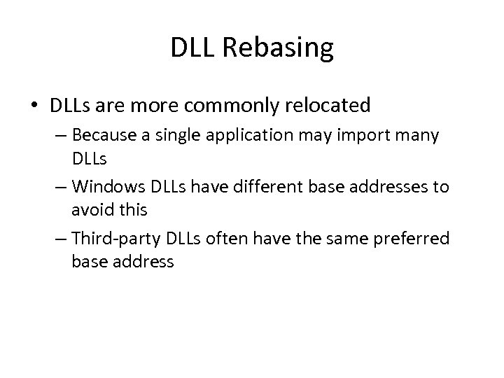 DLL Rebasing • DLLs are more commonly relocated – Because a single application may