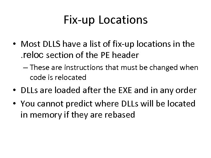 Fix-up Locations • Most DLLS have a list of fix-up locations in the. reloc