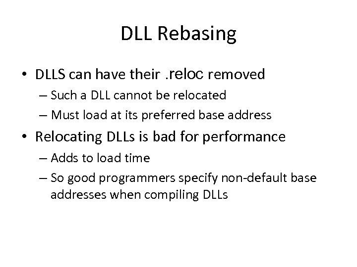 DLL Rebasing • DLLS can have their. reloc removed – Such a DLL cannot